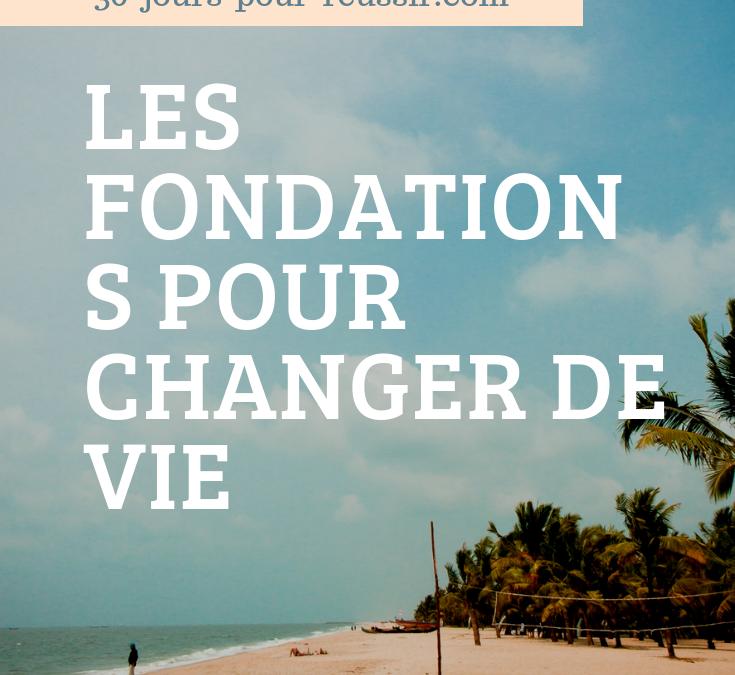 Les fondations pour changer de vie