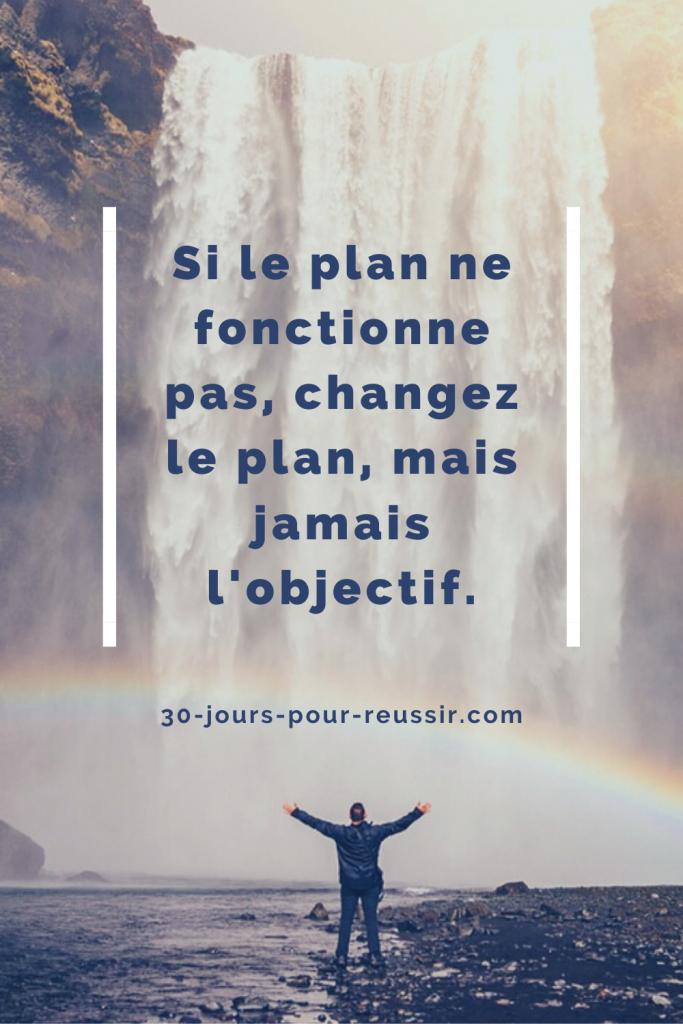 Si le plan ne fonctionne pas, changez le plan mais jamais l'objectif