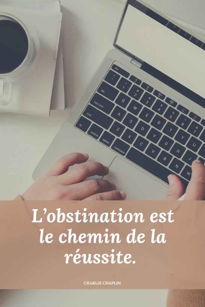 L'obstination est le chemin de la réussite